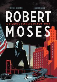 Cover image of Robert Moses - Il signore segreto di New York, color