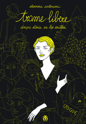 Cover image of Trame Libere. Cinque storie su Lee Miller, color